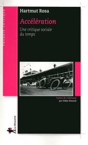 """Harmut Rosa : """"Accélération - une critique sociale du temps"""" - La Découverte"""