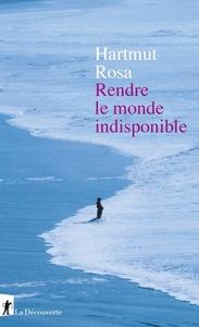 """Harmut Rosa : """"Rendre le monde indisponible"""" - La Découverte"""