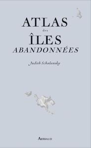 Judith Schalansky - Atlas des iles abandonnees - couverture - Arthaud
