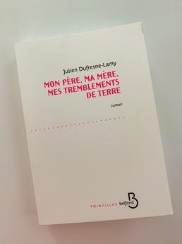 """Julien Dufresne-Lamy : """"Mon père, ma mère, mes tremblements de terre""""_couverture"""