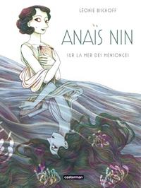Léonie Bischoff - Anaïs Nin, Sur la mer des mensonges - éditions Casterman