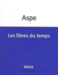 Les Fibres du temps - (c) Bernard Aspe / Éditions Nous