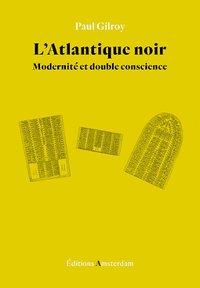 """Paul Gilroy : """"L'Atlantique noir - Modernité et double conscience"""""""