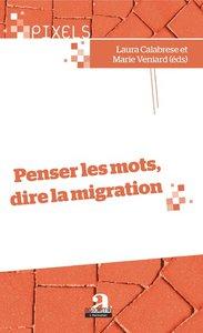 Penser les mots, dire la migration - Laura Calabrese et Marie Veniard