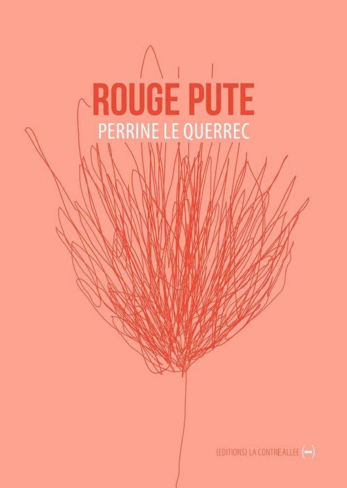 "Perrine Le Querrec : ""Rouge pute"" (éditions La contre allée)"