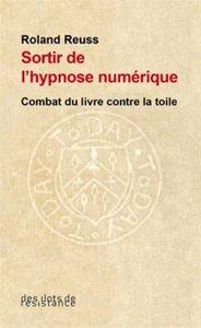 Roland Reuss - Sortir de l'hypnose numérique (ed. Ilots de résistance)