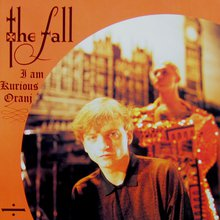 The Fall - Im Am a Kurious Oranj - pochette