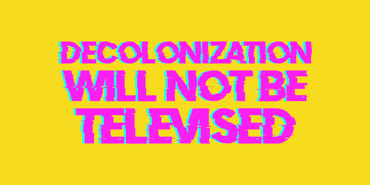 Decolonization will not be televised