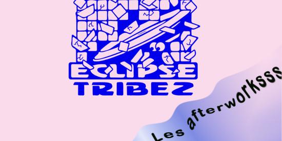 ECLIPSE TRIBEZ  |  Les afterworksss
